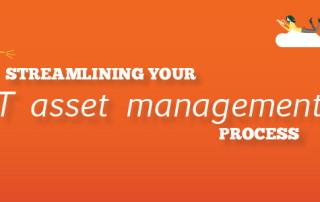 Streamlining your IT asset management process