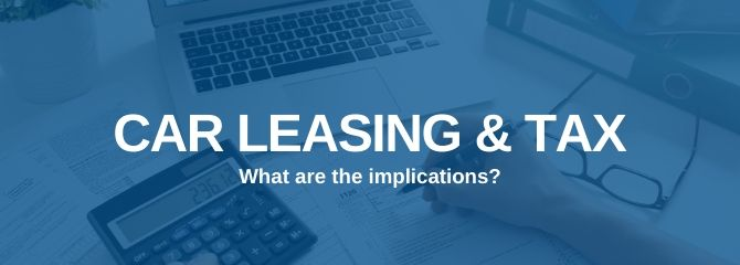 Car Leasing & Tax, What are the implications?